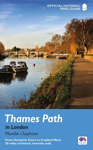 Thames Path : in London : from Hampton Court to Crayford Ness : 50 miles of historic riverside walk : National Trail Guide
