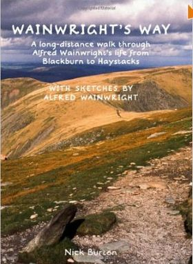 Wainwright's Way : a long-distance walk through Alfred Wainwright's life from Blackburn to Haystacks