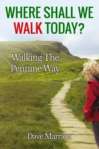 Where Shall We Walk Today?: Walking The Pennine Way