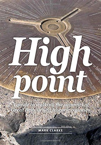 High Point: A Guide to Walking the Summits of Great Britain's 85 Historic Counties
